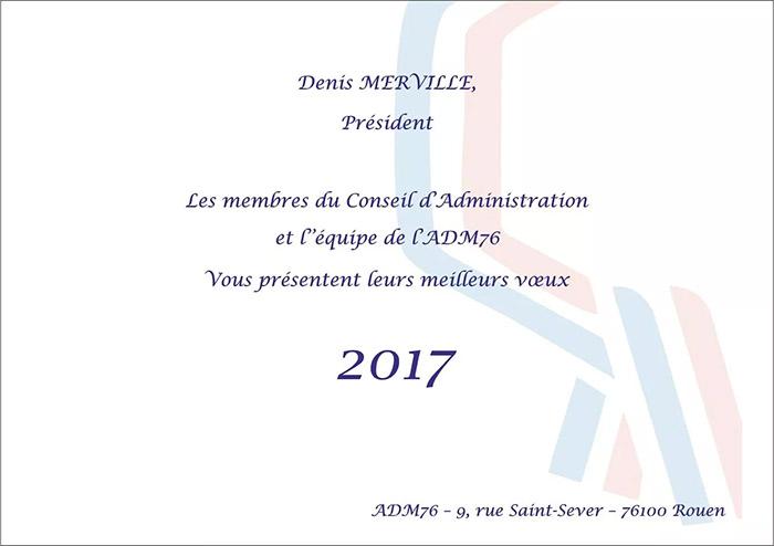 Denis MERVILLE, Président, les membres du Conseil d'Administration et l'équipes de l'ADM76 vous présentent leurs meilleurs vœux 2017 !